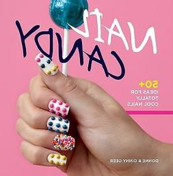 Nail Candy: 50+ Ideas for Totally Cool Nails, Ginny Geer Boo